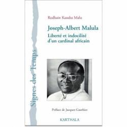 Joseph-Albert Malula. Liberté et indocilité d''un cardinal africain