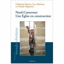 Nord-Cameroun. Une Église en construction de Christian Duriez, Luc Athimon et Claude Digonnet
