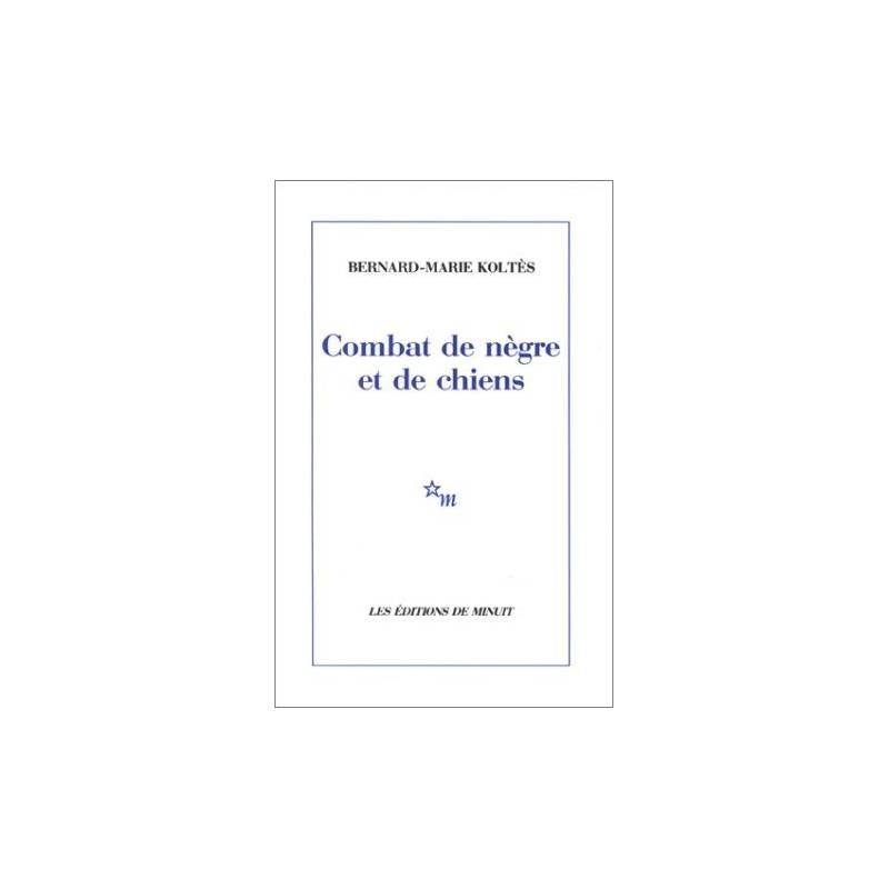 Combat de nègre et de chiens de Bernard-Marie Koltès