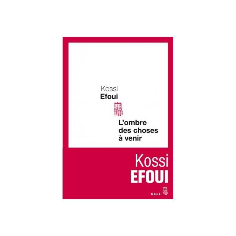 L'ombre des choses à venir de Kossi Efoui