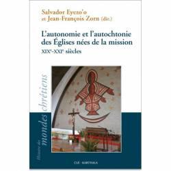 L'autonomie et l'autochtonie des Églises nées de la mission - XIXe-XXIe siècles