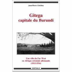 Gitega capitale du Burundi. Une ville du Far West en Afrique orientale allemande (1912-1916) de Jean-Pierre Chrétien