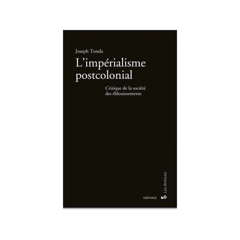 L'impérialisme postcolonial. Critique de la société des éblouissements