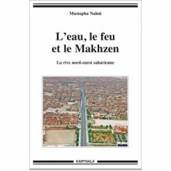 L'eau, le feu et le Makhzen. La rive nord-ouest saharienne de Mustapha Naïmi