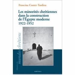 Les minorités chrétiennes dans la construction de l'Egypte moderne (1922-1952) de Francine Costet-Tardieu