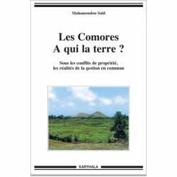 Les Comores. A qui la terre ? Sous les conflits de propriété, les réalités de la gestion en commun de Mahamoudou Saïd