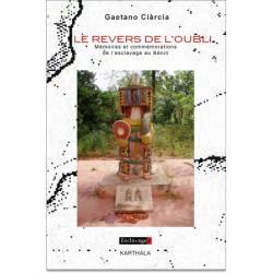Le revers de l'oubli. Mémoires et commémorations de l'esclavage au Bénin de Gaetano Ciarcia