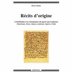 Récits d'origine. Contribution à la connaissance du passé ouest-saharien de Pierre Bonte