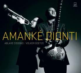 Ablaye Cissoko et Volker Goetze - Amanké Dionti