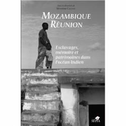 Mozambique Réunion, esclavages, mémoire et patrimoines dans l'océan Indien
