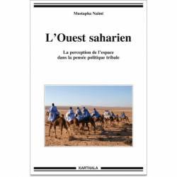 L'Ouest saharien. La perception de l'espace dans la pensée politique tribale de Mustapha Naïmi