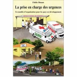 La prise en charge des urgences. Un modèle d'organisation pour les pays en développement de Fidèle Binam