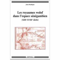 Les royaumes wolof dans l'espace sénégambien (XIIIe-XVIIIe siècle) de Jean Boulègue