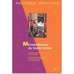POLITIQUE AFRICAINE N° 131. Micropolitiques du boom minier